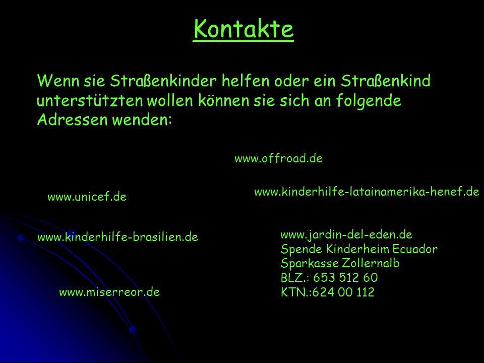 Kontakte Wenn sie Straßenkinder helfen oder ein Straßenkind unterstützten wollen können sie sich an folgende Adressen wenden: www.unicef.de www.kinder