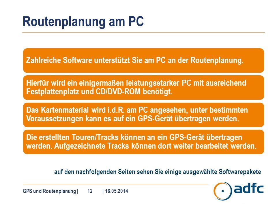 Routenplanung am PC Zahlreiche Software unterstützt Sie am PC an der Routenplanung. Hierfür wird ein einigermaßen leistungsstarker PC mit ausreichend