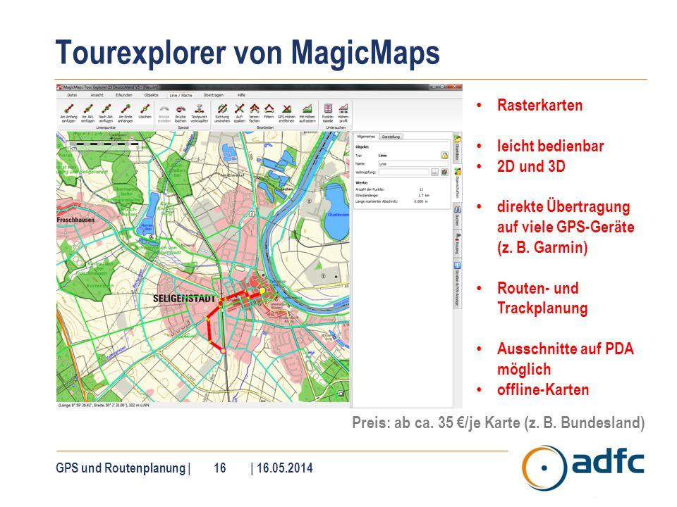 Tourexplorer von MagicMaps GPS und Routenplanung | 16 | 16.05.2014 Rasterkarten leicht bedienbar 2D und 3D direkte Übertragung auf viele GPS-Geräte (z