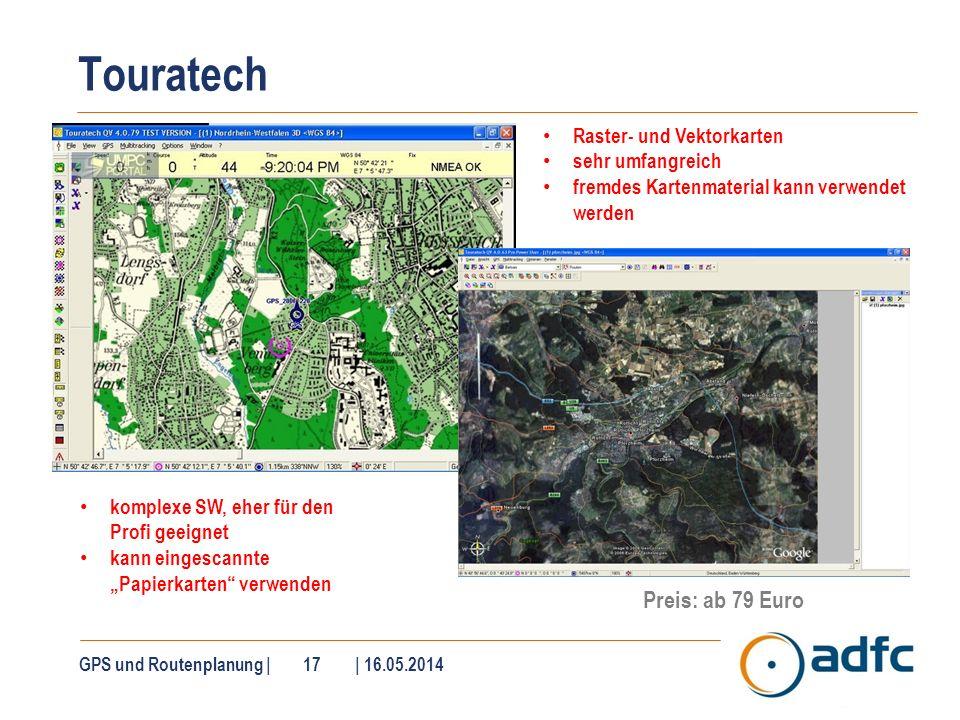 Touratech GPS und Routenplanung | 17 | 16.05.2014 Raster- und Vektorkarten sehr umfangreich fremdes Kartenmaterial kann verwendet werden komplexe SW,
