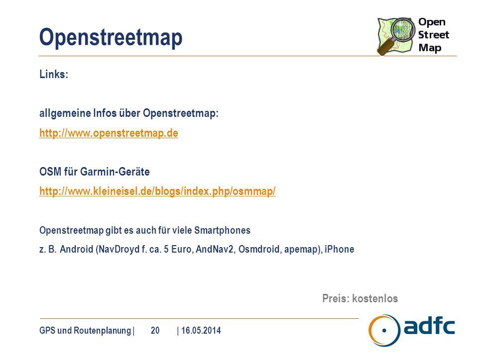 Openstreetmap Links: allgemeine Infos über Openstreetmap: http://www.openstreetmap.de OSM für Garmin-Geräte http://www.kleineisel.de/blogs/index.php/o