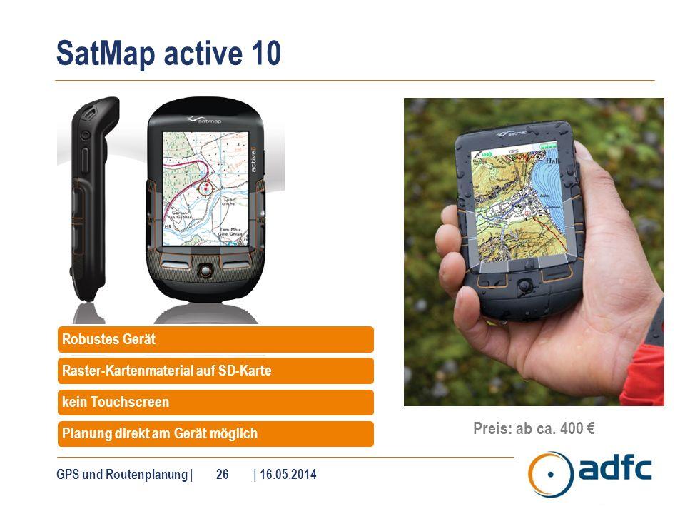 SatMap active 10 GPS und Routenplanung | 26 | 16.05.2014 Robustes GerätRaster-Kartenmaterial auf SD-Kartekein TouchscreenPlanung direkt am Gerät mögli