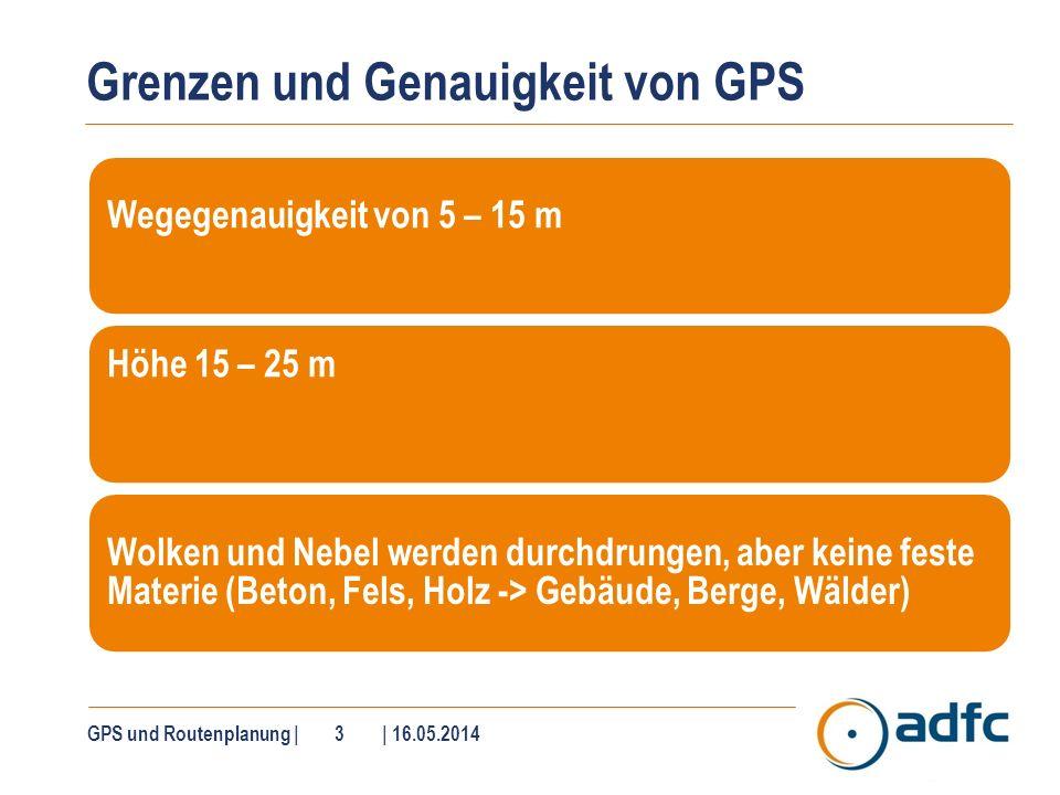 Grenzen und Genauigkeit von GPS Wegegenauigkeit von 5 – 15 m Höhe 15 – 25 m Wolken und Nebel werden durchdrungen, aber keine feste Materie (Beton, Fel