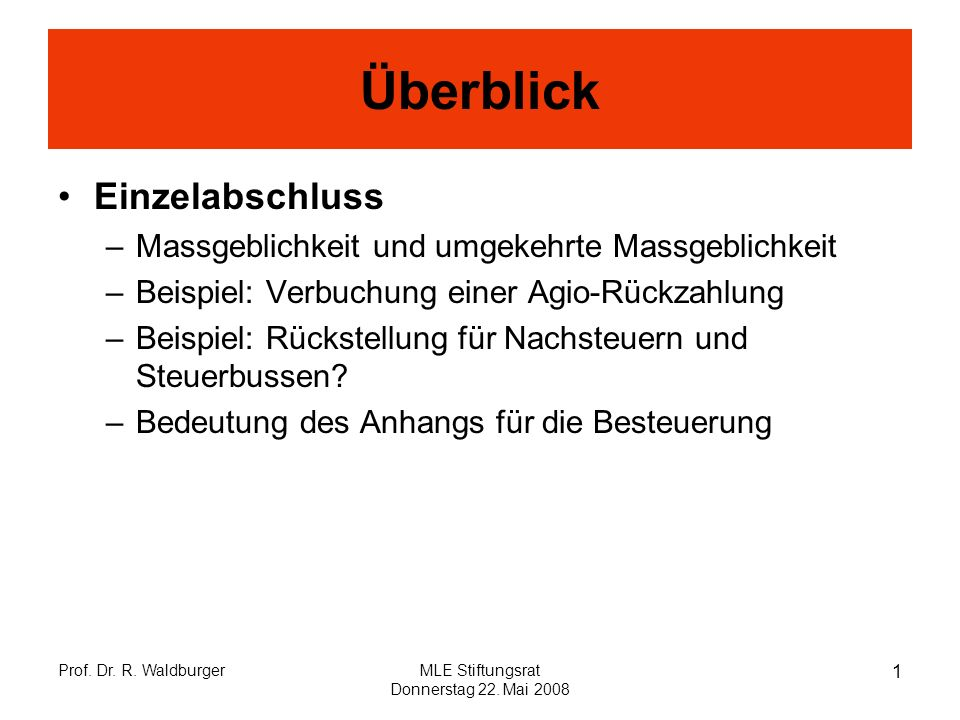 Überblick Einzelabschluss –Massgeblichkeit und umgekehrte Massgeblichkeit –Beispiel: Verbuchung einer Agio-Rückzahlung –Beispiel: Rückstellung für Nachsteuern und Steuerbussen.
