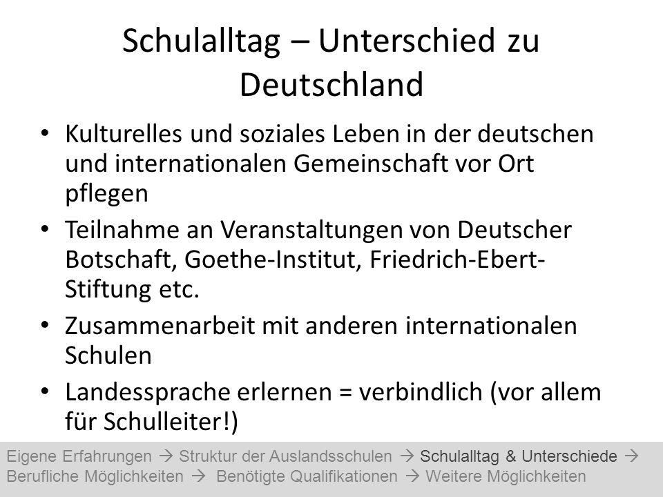 Schulalltag – Unterschied zu Deutschland Kulturelles und soziales Leben in der deutschen und internationalen Gemeinschaft vor Ort pflegen Teilnahme an