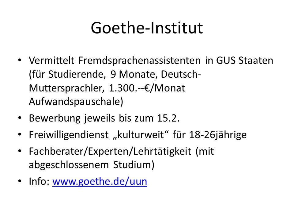 Goethe-Institut Vermittelt Fremdsprachenassistenten in GUS Staaten (für Studierende, 9 Monate, Deutsch- Muttersprachler, 1.300.--/Monat Aufwandspausch