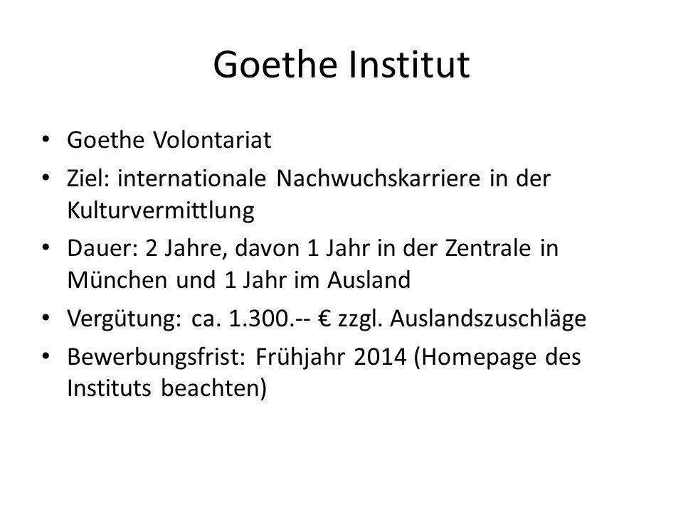 Goethe Institut Goethe Volontariat Ziel: internationale Nachwuchskarriere in der Kulturvermittlung Dauer: 2 Jahre, davon 1 Jahr in der Zentrale in Mün