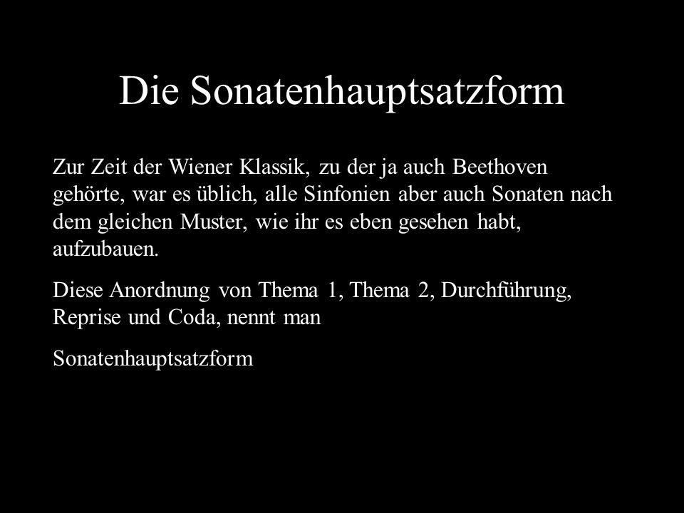 Die Sonatenhauptsatzform Zur Zeit der Wiener Klassik, zu der ja auch Beethoven gehörte, war es üblich, alle Sinfonien aber auch Sonaten nach dem gleic