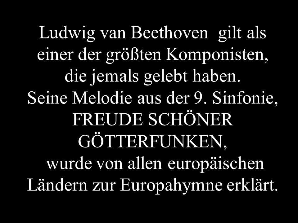 Ludwig van Beethoven gilt als einer der größten Komponisten, die jemals gelebt haben. Seine Melodie aus der 9. Sinfonie, FREUDE SCHÖNER GÖTTERFUNKEN,