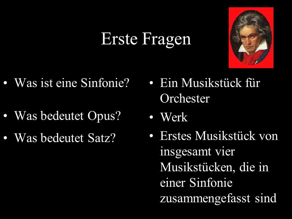 Erste Fragen Was ist eine Sinfonie? Was bedeutet Opus? Was bedeutet Satz? Ein Musikstück für Orchester Werk Erstes Musikstück von insgesamt vier Musik