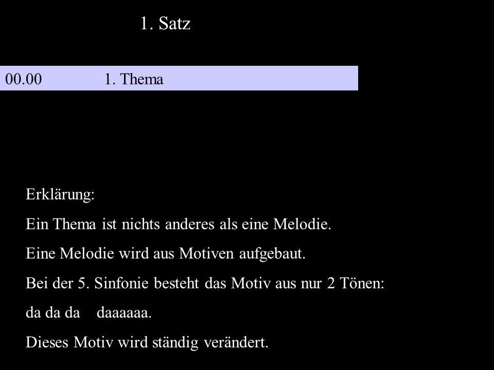 00.001. Thema 1. Satz Erklärung: Ein Thema ist nichts anderes als eine Melodie. Eine Melodie wird aus Motiven aufgebaut. Bei der 5. Sinfonie besteht d