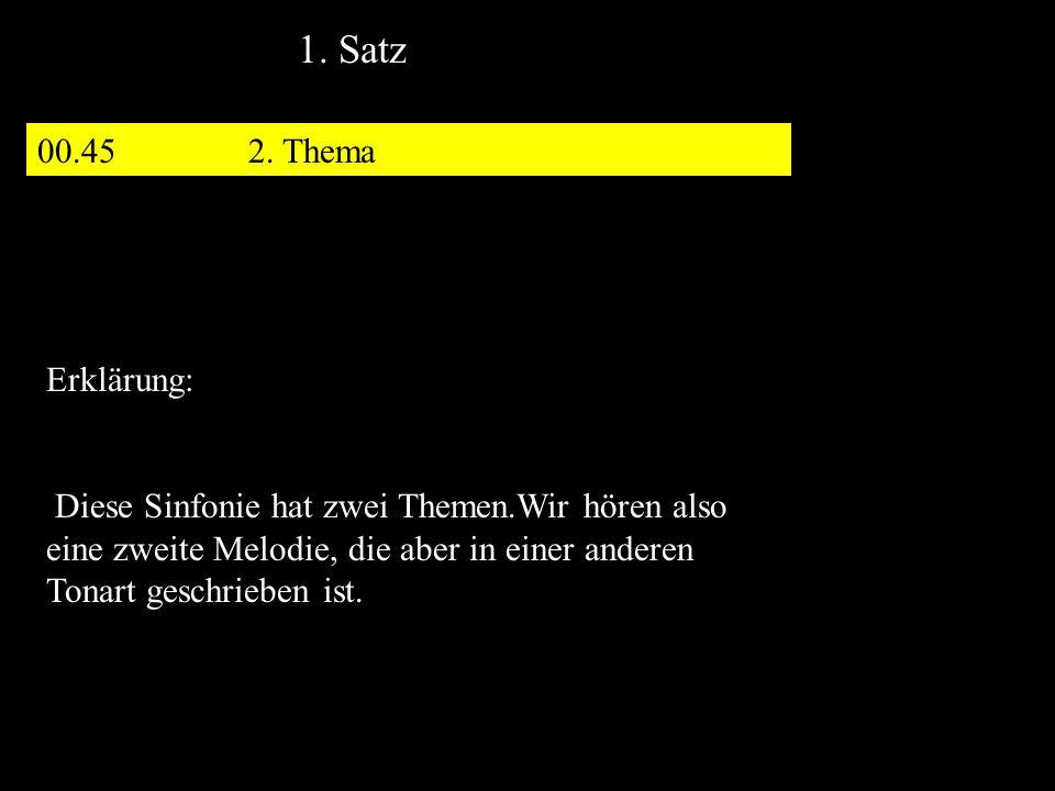 00.452. Thema 1. Satz Erklärung: Diese Sinfonie hat zwei Themen.Wir hören also eine zweite Melodie, die aber in einer anderen Tonart geschrieben ist.