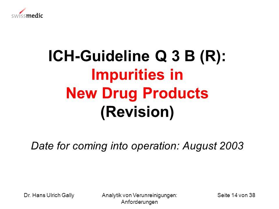 Seite 14 von 38Dr. Hans Ulrich GallyAnalytik von Verunreinigungen: Anforderungen ICH-Guideline Q 3 B (R): Impurities in New Drug Products (Revision) D