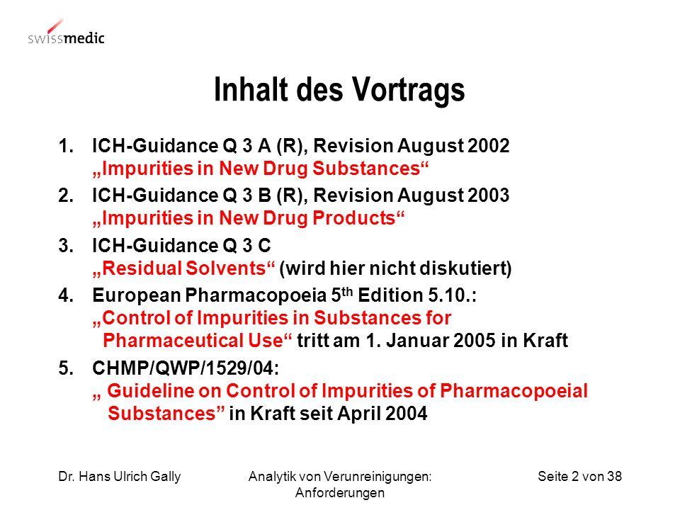 Seite 2 von 38Dr. Hans Ulrich GallyAnalytik von Verunreinigungen: Anforderungen Inhalt des Vortrags 1.ICH-Guidance Q 3 A (R), Revision August 2002 Imp