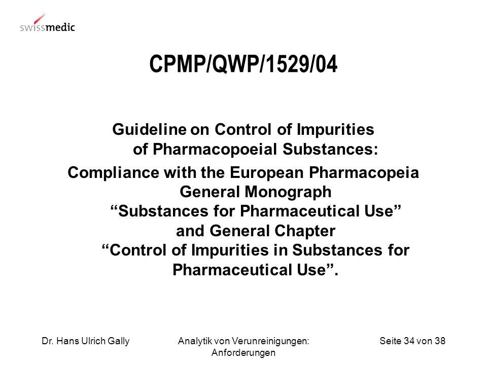 Seite 34 von 38Dr. Hans Ulrich GallyAnalytik von Verunreinigungen: Anforderungen CPMP/QWP/1529/04 Guideline on Control of Impurities of Pharmacopoeial