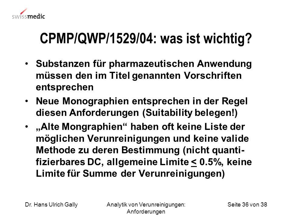 Seite 36 von 38Dr. Hans Ulrich GallyAnalytik von Verunreinigungen: Anforderungen CPMP/QWP/1529/04: was ist wichtig? Substanzen für pharmazeutischen An