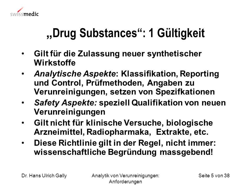 Seite 5 von 38Dr. Hans Ulrich GallyAnalytik von Verunreinigungen: Anforderungen Drug Substances: 1 Gültigkeit Gilt für die Zulassung neuer synthetisch