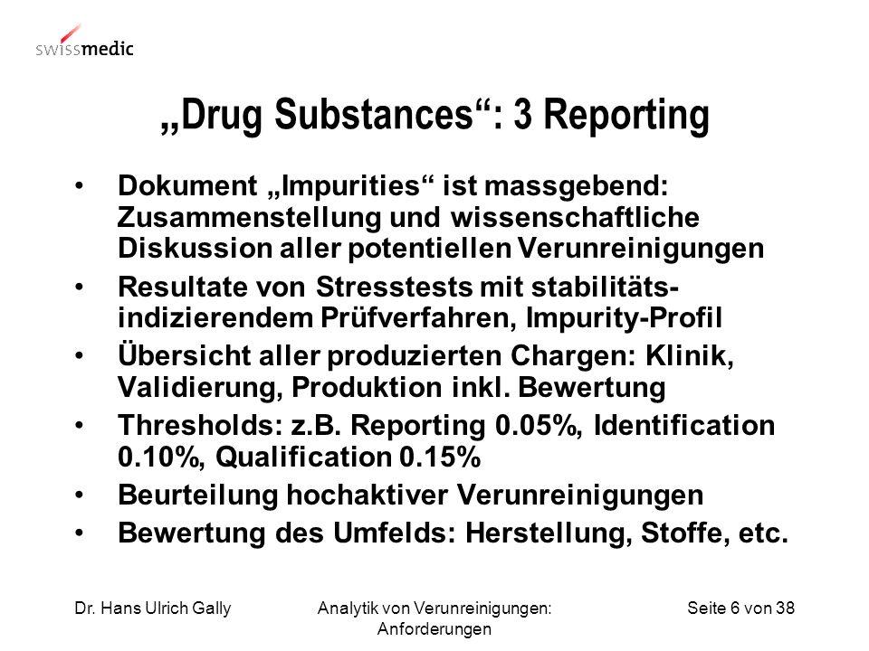 Seite 6 von 38Dr. Hans Ulrich GallyAnalytik von Verunreinigungen: Anforderungen Drug Substances: 3 Reporting Dokument Impurities ist massgebend: Zusam