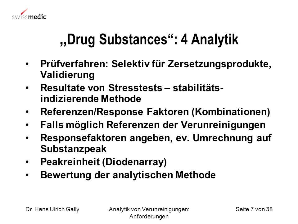 Seite 7 von 38Dr. Hans Ulrich GallyAnalytik von Verunreinigungen: Anforderungen Drug Substances: 4 Analytik Prüfverfahren: Selektiv für Zersetzungspro