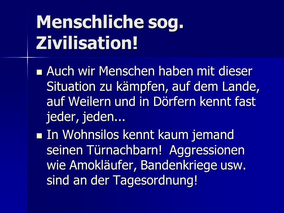 Menschliche sog.Zivilisation.