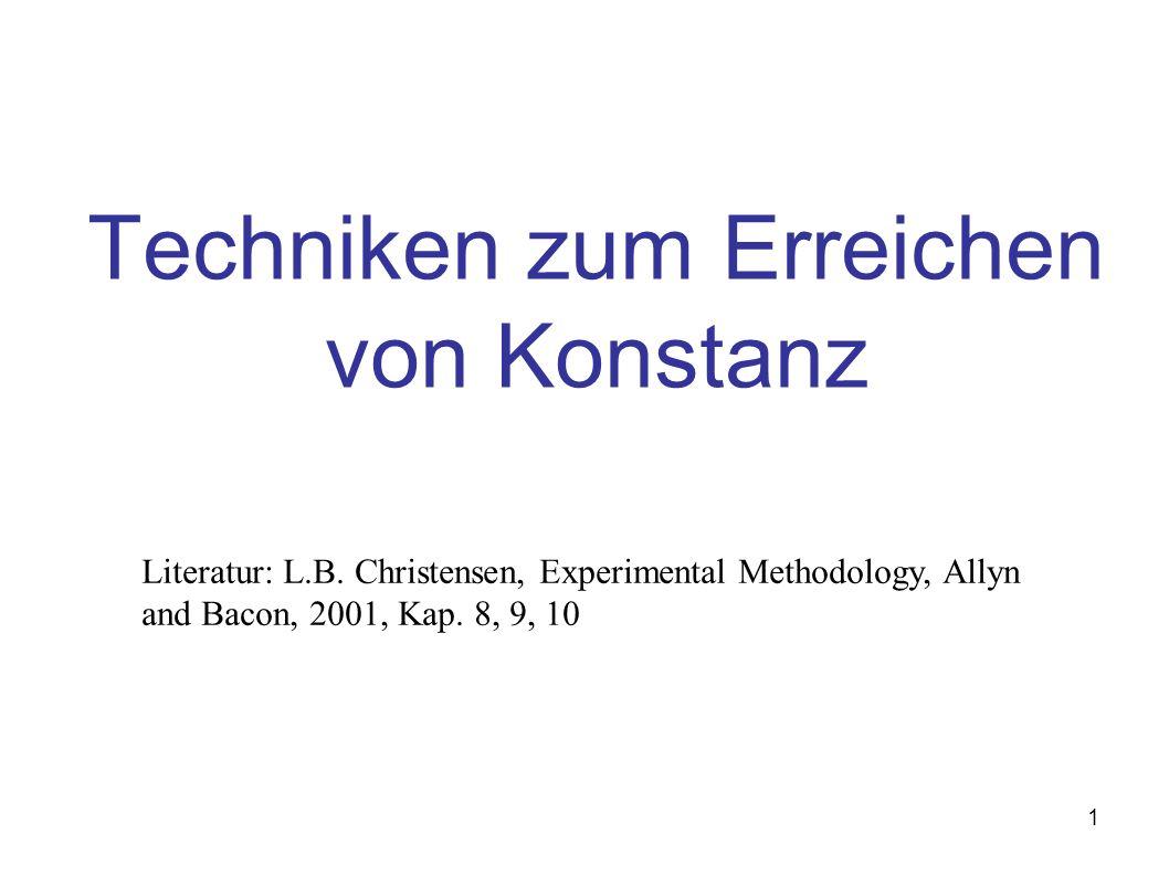 1 Techniken zum Erreichen von Konstanz Literatur: L.B. Christensen, Experimental Methodology, Allyn and Bacon, 2001, Kap. 8, 9, 10