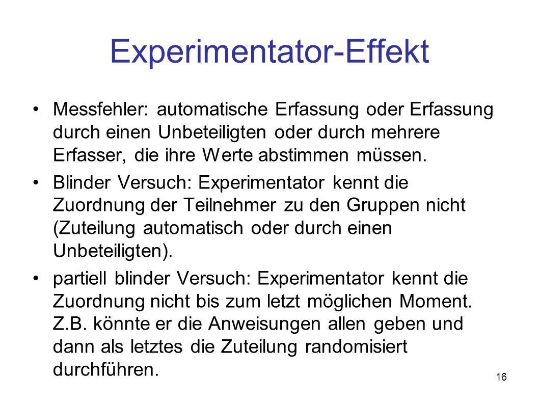 16 Experimentator-Effekt Messfehler: automatische Erfassung oder Erfassung durch einen Unbeteiligten oder durch mehrere Erfasser, die ihre Werte absti