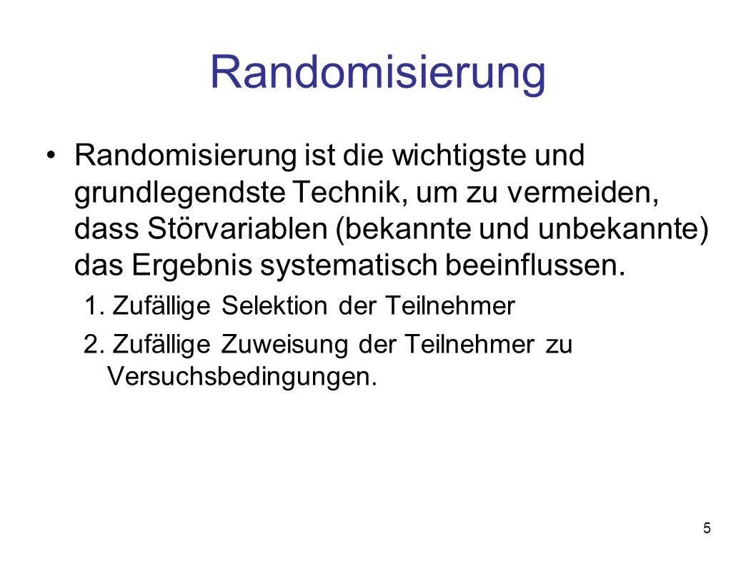 5 Randomisierung Randomisierung ist die wichtigste und grundlegendste Technik, um zu vermeiden, dass Störvariablen (bekannte und unbekannte) das Ergebnis systematisch beeinflussen.