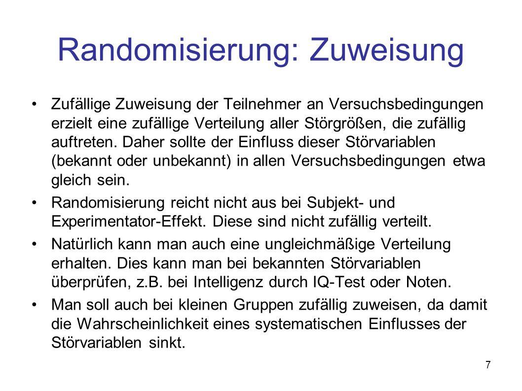 7 Randomisierung: Zuweisung Zufällige Zuweisung der Teilnehmer an Versuchsbedingungen erzielt eine zufällige Verteilung aller Störgrößen, die zufällig