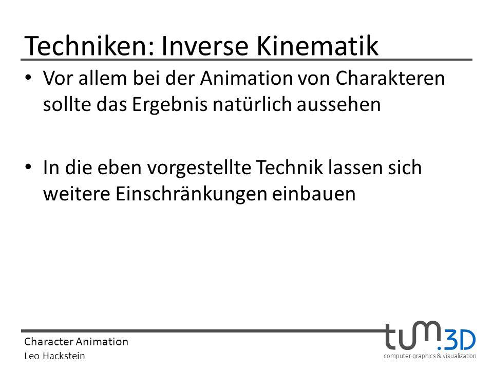 computer graphics & visualization Character Animation Leo Hackstein Techniken: Inverse Kinematik Vor allem bei der Animation von Charakteren sollte da