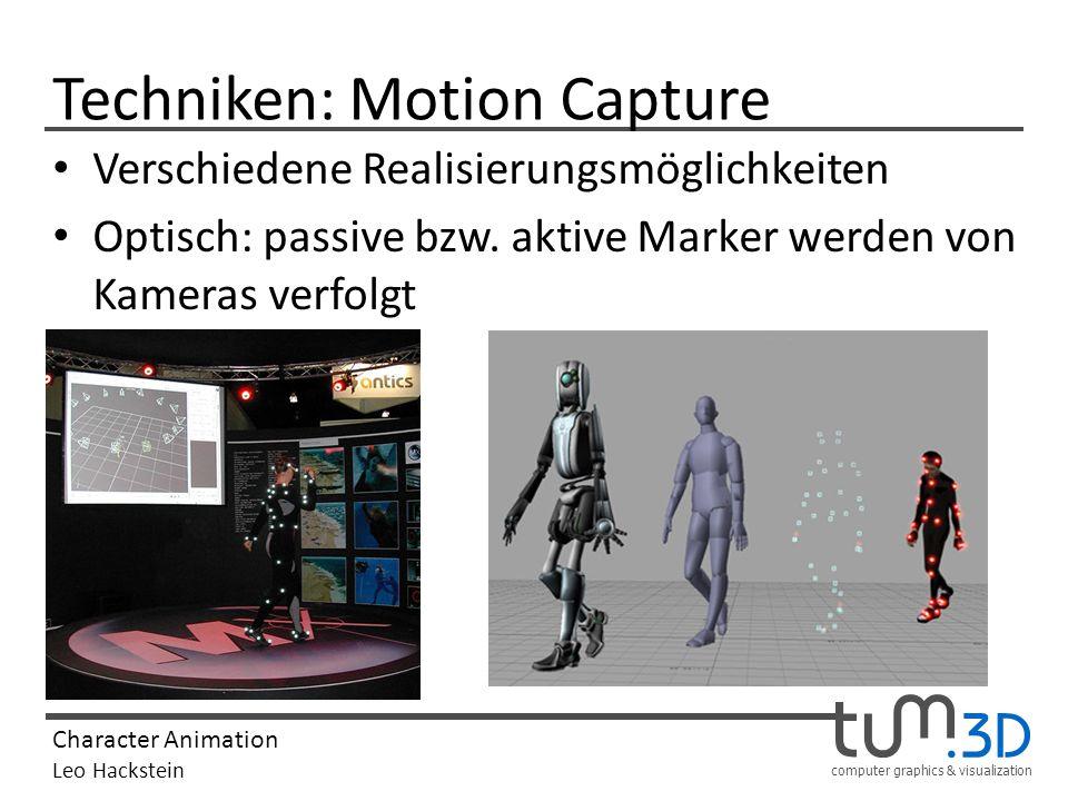 computer graphics & visualization Character Animation Leo Hackstein Techniken: Motion Capture Verschiedene Realisierungsmöglichkeiten Optisch: passive