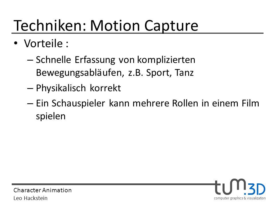 computer graphics & visualization Character Animation Leo Hackstein Techniken: Motion Capture Vorteile : – Schnelle Erfassung von komplizierten Bewegu