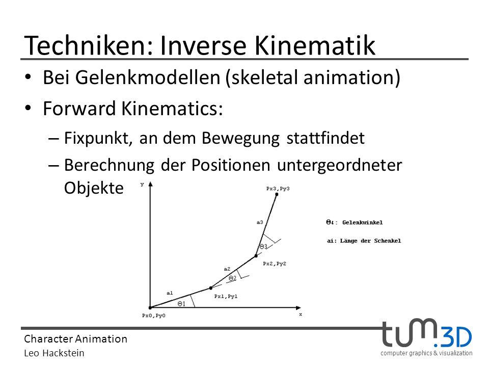 computer graphics & visualization Character Animation Leo Hackstein Techniken: Inverse Kinematik Aber: üblicherweise sind Start- und Endknoten gegeben -> wir drehen die Technik um
