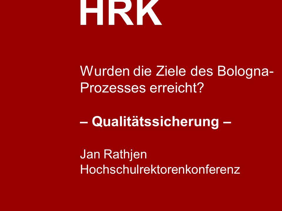 HRK Wurden die Ziele des Bologna- Prozesses erreicht? – Qualitätssicherung – Jan Rathjen Hochschulrektorenkonferenz