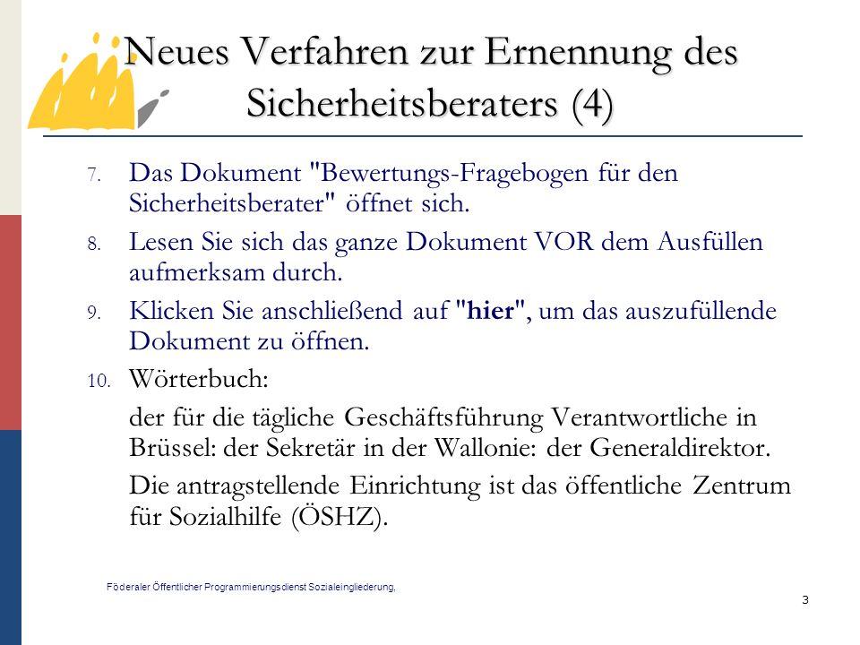 3 Neues Verfahren zur Ernennung des Sicherheitsberaters (4) Föderaler Öffentlicher Programmierungsdienst Sozialeingliederung, 7.