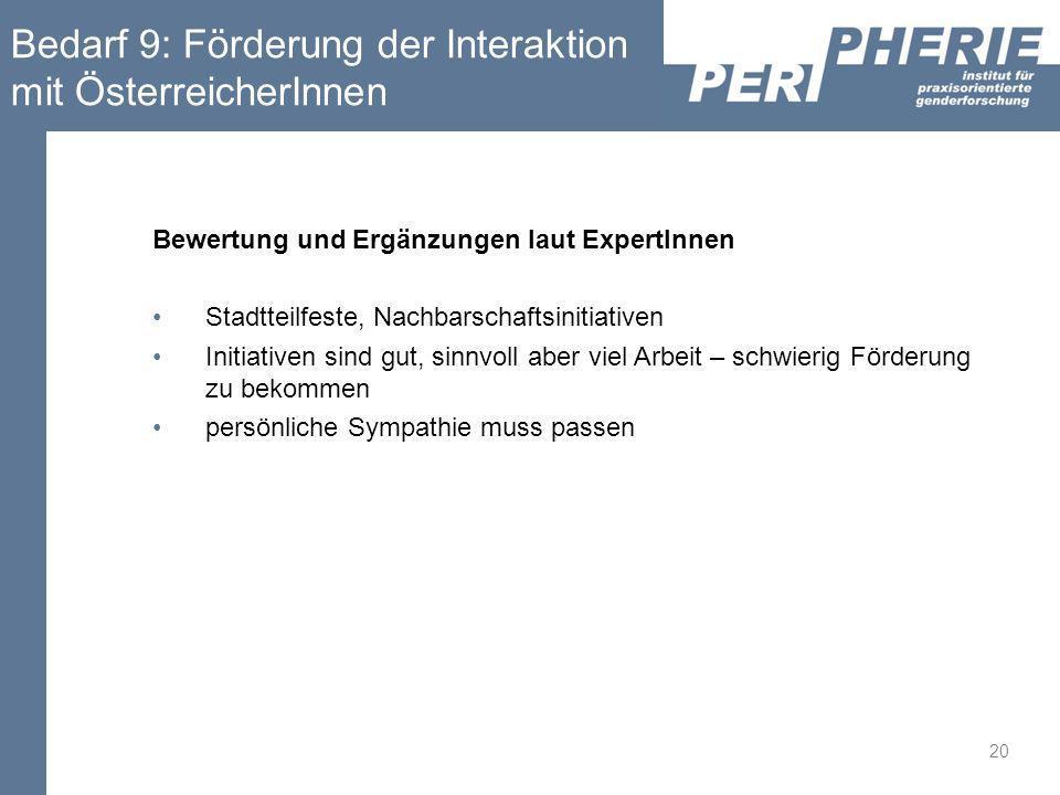 Bedarf 9: Förderung der Interaktion mit ÖsterreicherInnen Bewertung und Ergänzungen laut ExpertInnen Stadtteilfeste, Nachbarschaftsinitiativen Initiat