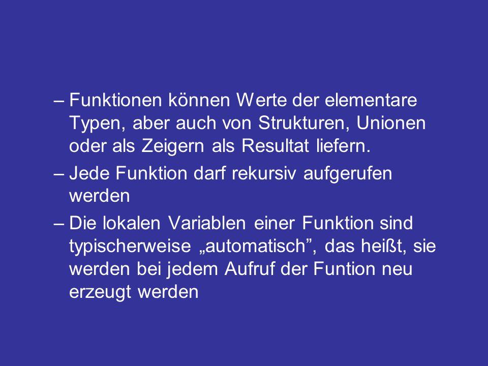–Funktionen können Werte der elementare Typen, aber auch von Strukturen, Unionen oder als Zeigern als Resultat liefern.