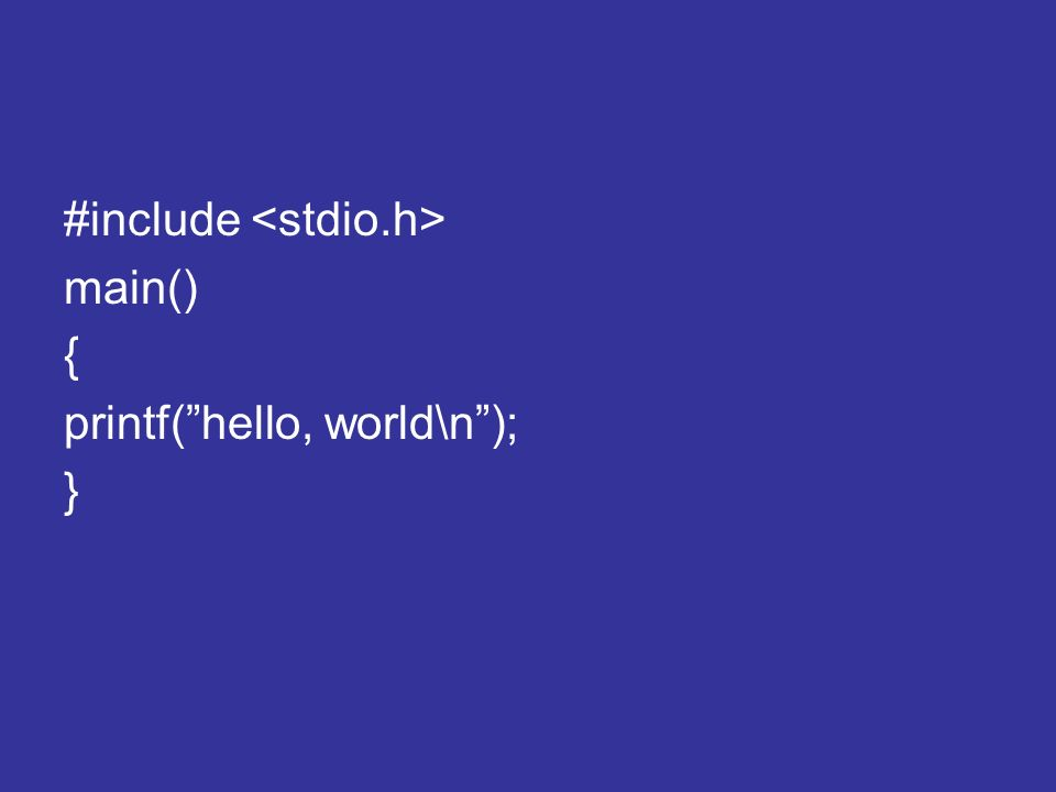 #include main() { printf(hello, world\n); }