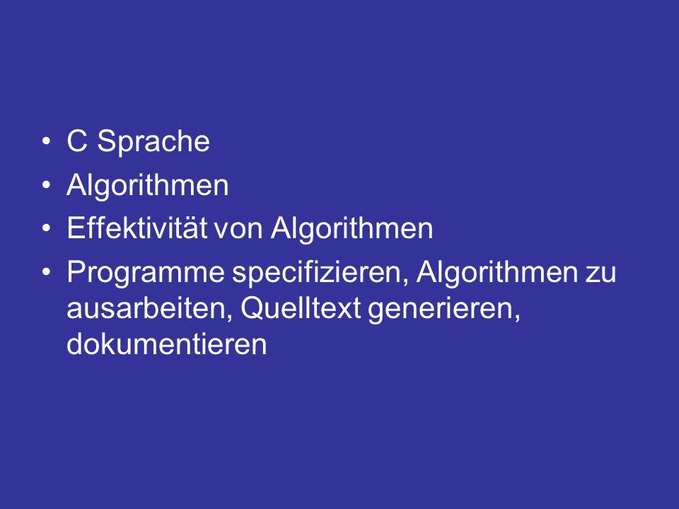 C Sprache Algorithmen Effektivität von Algorithmen Programme specifizieren, Algorithmen zu ausarbeiten, Quelltext generieren, dokumentieren