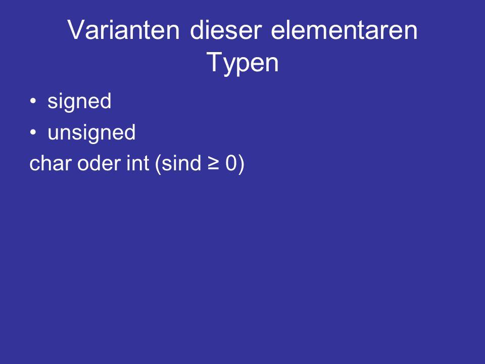 Varianten dieser elementaren Typen signed unsigned char oder int (sind 0)