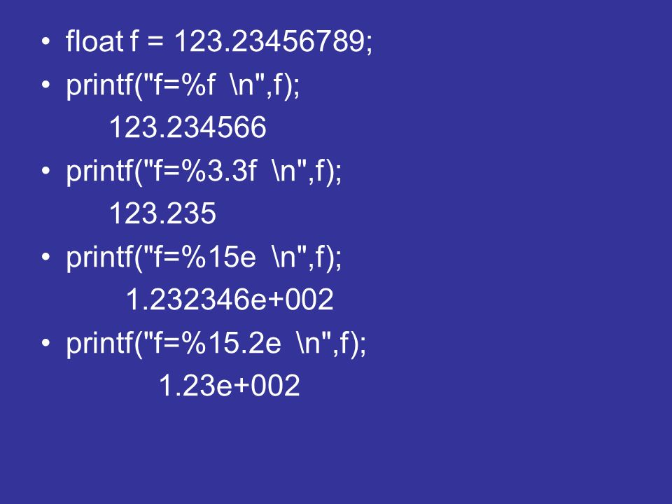 float f = 123.23456789; printf(