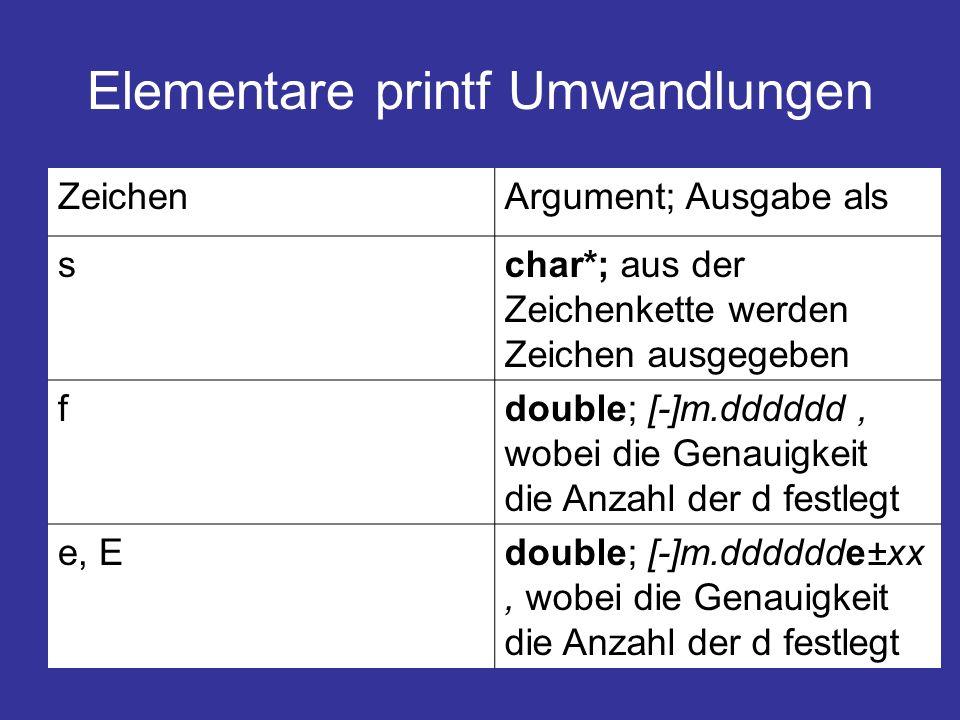 Elementare printf Umwandlungen ZeichenArgument; Ausgabe als schar*; aus der Zeichenkette werden Zeichen ausgegeben fdouble; [-]m.dddddd, wobei die Genauigkeit die Anzahl der d festlegt e, Edouble; [-]m.dddddde±xx, wobei die Genauigkeit die Anzahl der d festlegt