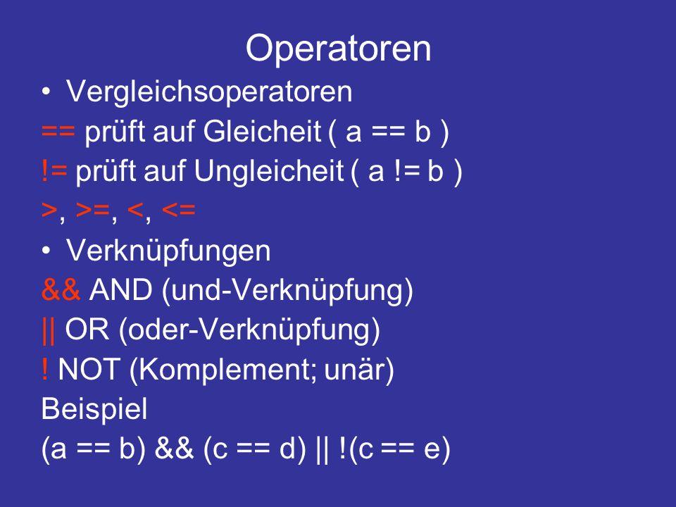 Operatoren Vergleichsoperatoren == prüft auf Gleicheit ( a == b ) != prüft auf Ungleicheit ( a != b ) >, >=, <, <= Verknüpfungen && AND (und-Verknüpfung)    OR (oder-Verknüpfung) .