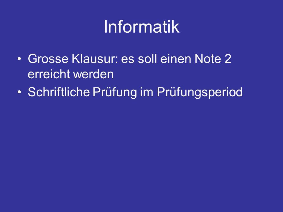 Informatik Grosse Klausur: es soll einen Note 2 erreicht werden Schriftliche Prüfung im Prüfungsperiod
