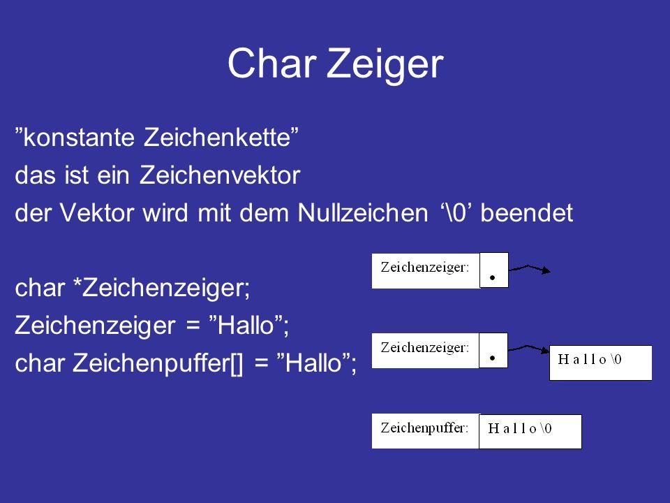 Char Zeiger konstante Zeichenkette das ist ein Zeichenvektor der Vektor wird mit dem Nullzeichen \0 beendet char *Zeichenzeiger; Zeichenzeiger = Hallo; char Zeichenpuffer[] = Hallo;
