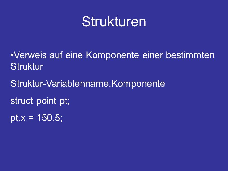 Strukturen Verweis auf eine Komponente einer bestimmten Struktur Struktur-Variablenname.Komponente struct point pt; pt.x = 150.5;