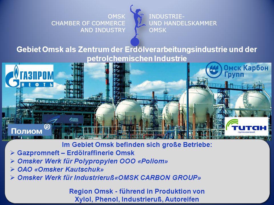 OMSK CHAMBER OF COMMERCE AND INDUSTRY INDUSTRIE- UND HANDELSKAMMER OMSK Gebiet Omsk als Zentrum der Erdölverarbeitungsindustrie und der petrolchemisch