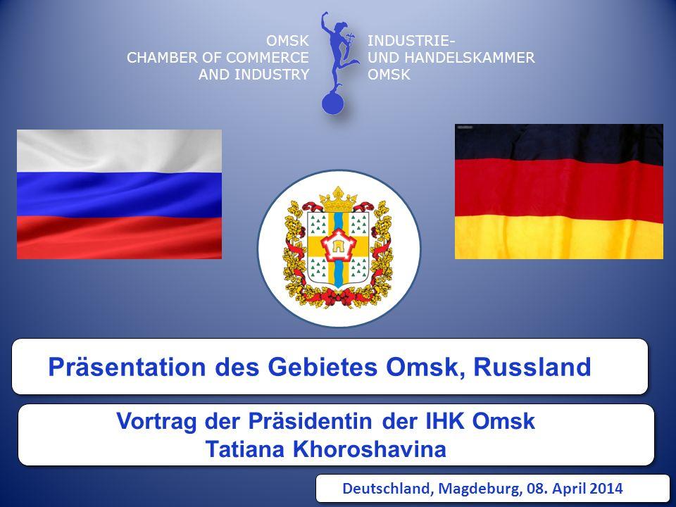 Präsentation des Gebietes Omsk, Russland OMSK CHAMBER OF COMMERCE AND INDUSTRY INDUSTRIE- UND HANDELSKAMMER OMSK Vortrag der Präsidentin der IHK Omsk