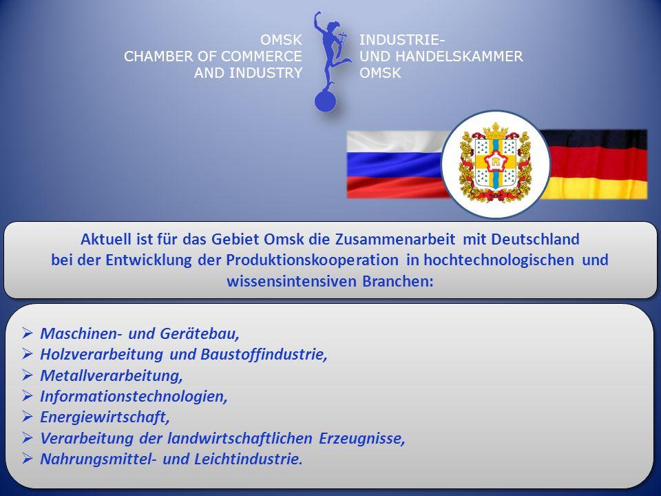OMSK CHAMBER OF COMMERCE AND INDUSTRY INDUSTRIE- UND HANDELSKAMMER OMSK Maschinen- und Gerätebau, Holzverarbeitung und Baustoffindustrie, Metallverarb