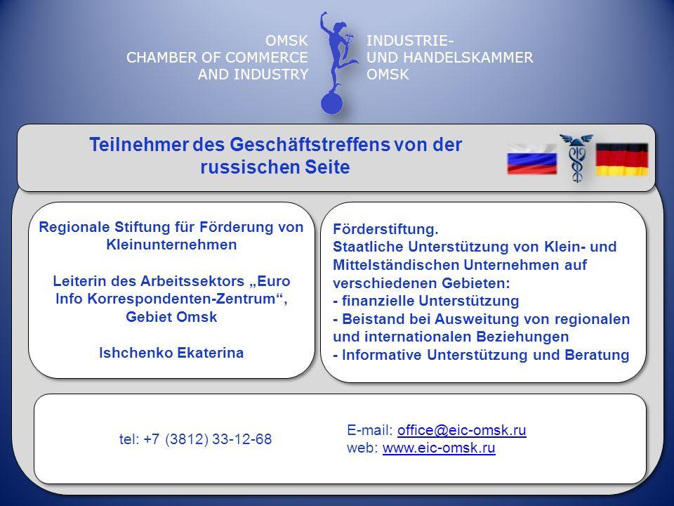 OMSK CHAMBER OF COMMERCE AND INDUSTRY INDUSTRIE- UND HANDELSKAMMER OMSK Teilnehmer des Geschäftstreffens von der russischen Seite Regionale Stiftung f