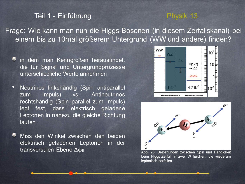 Teil 1 - EinführungPhysik 13 in dem man Kenngrößen herausfindet, die für Signal und Untergrundprozesse unterschiedliche Werte annehmen Neutrinos links